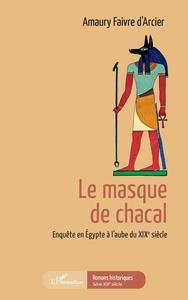LE MASQUE DE CHACAL - ENQUETE EN EGYPTE A L'AUBE DU XIXE SIECLE