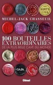 100 BOUTEILLES EXTRAORDINAIRES - DE LA PLUS BELLE CAVE DU MONDE