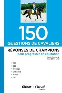 150 QUESTIONS DE CAVALIERS - REPONSES DE CHAMPIONS POUR PROGRESSER EN EQUITATION