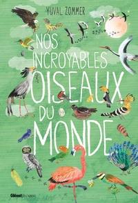 NOS INCROYABLES DOCUMENTAIRES - NOS INCROYABLES OISEAUX DU MONDE