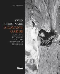 YVON CHOUINARD, A L'AVANT-GARDE - YOSEMITE, PATAGONIA ET AUTRES HISTOIRES DE MONTAGNE