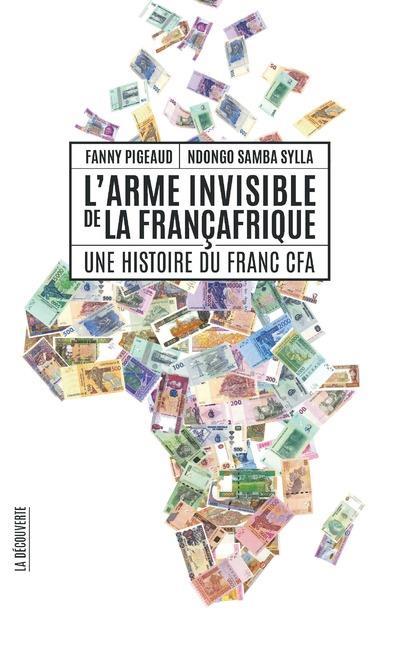 L'arme invisible de la francafrique - une histoire du franc cfa