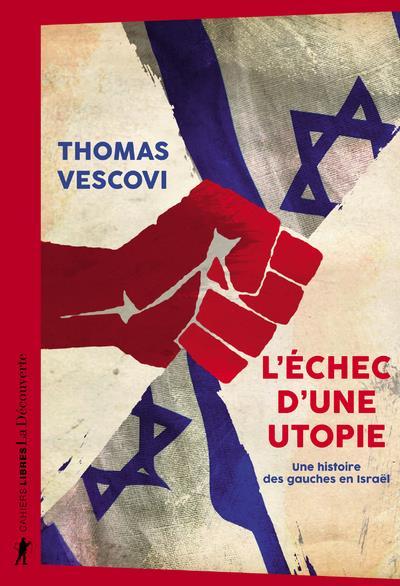 L'echec d'une utopie - une histoire des gauches en israel
