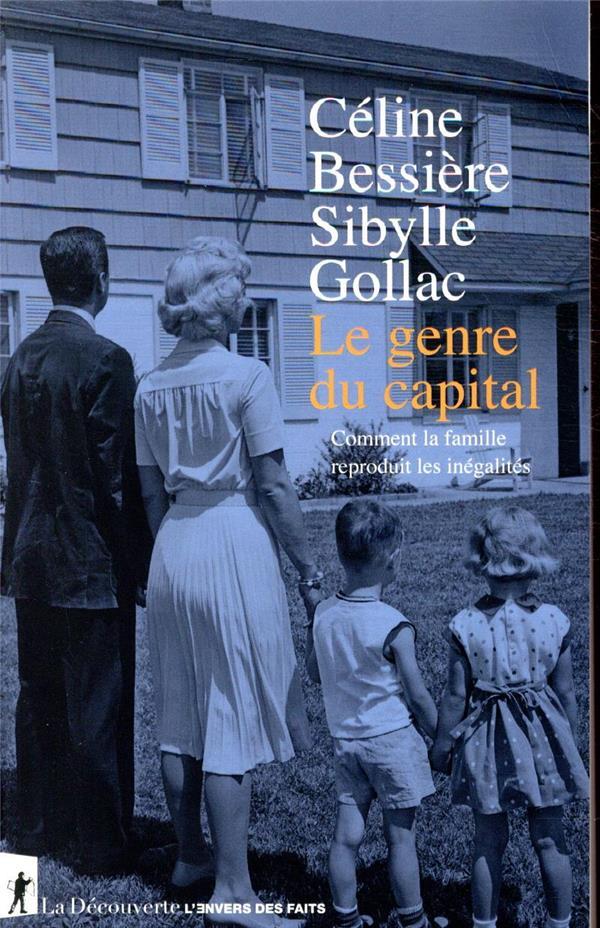Le genre du capital - comment la famille reproduit les inegalites