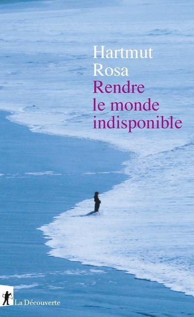 RENDRE LE MONDE INDISPONIBLE