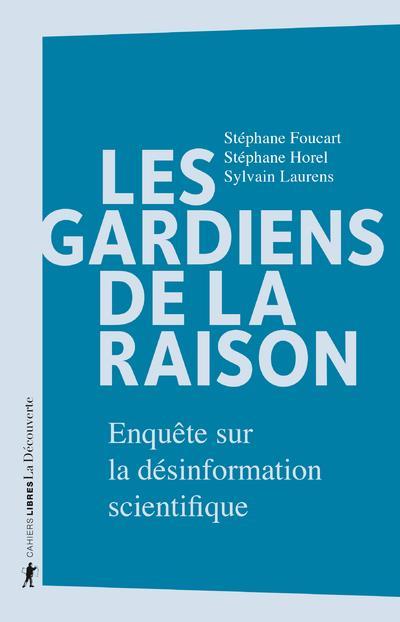 LES GARDIENS DE LA RAISON - ENQUETE SUR LA DESINFORMATION SCIENTIFIQUE