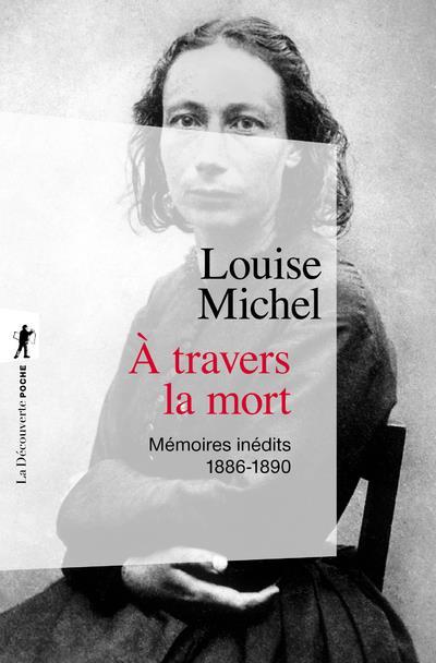 A TRAVERS LA MORT - MEMOIRES INEDITS 1886-1890