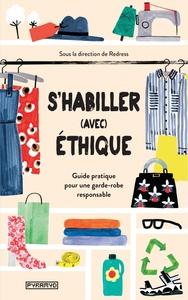 S'HABILLER (AVEC) ETHIQUE - GUIDE PRATIQUE POUR UNE GARDE-RO