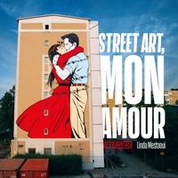 STREET ART, MON AMOUR - QUAND L AMOUR DESCEND DANS LA RUE