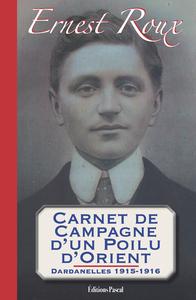 CARNET DE CAMPAGNE D'UN POILU D'ORIENT. DARDANELLES 1915-1916
