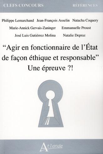 """""""AGIR EN FONCTIONNAIRE DE L'ETAT DE FACON ETHIQUE ET RESPONSABLE"""" UNE EPREUVE?!"""