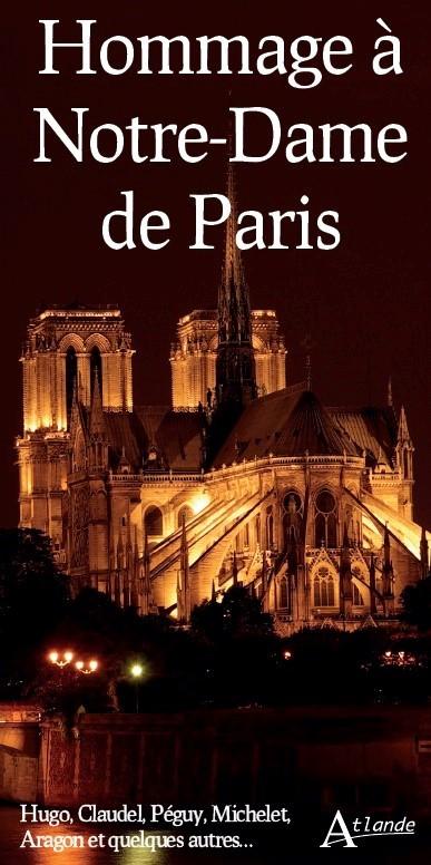 HOMMAGE A NOTRE-DAME DE PARIS - HUGO, CLAUDEL, PEGUY, MICHELET, ARAGON ET QUELQUES AUTRES...