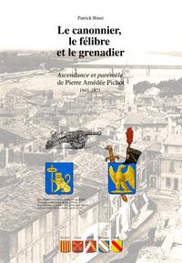 LE CANONNIER, LE FELIBRE ET LE GRENADIER. ASCENDANCE DE  PIERRE AMEDEE PICHOT. 1841-1921