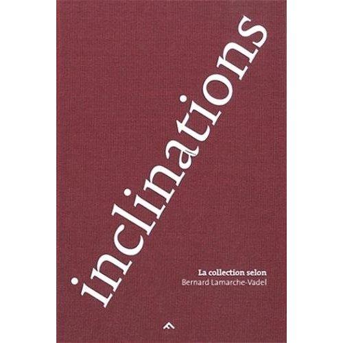 INCLINATIONS LA COLLECTION DE BERNARD LAMARCHE VADEL