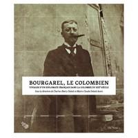 BOURGAREL, LE COLOMBIEN - VOYAGES D'UN DIPLOMATE FRANCAIS DANS LA COLOMBIE DU XIXE SIECLE