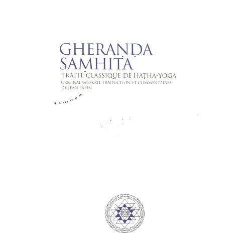 GHERANDA SAMHITA - TRAITE CLASSIQUE DE HATHA-YOGA