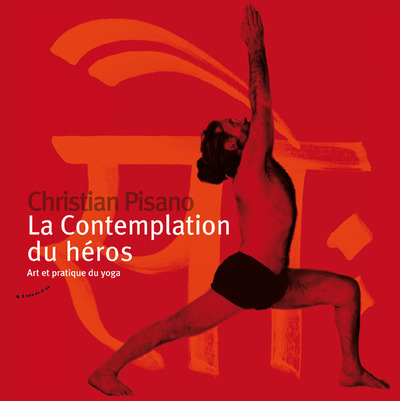 LA CONTEMPLATION DU HEROS - ART ET PRATIQUE DU YOGA