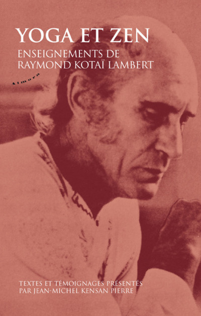 YOGA ET ZEN - ENSEIGNEMENTS DE RAYMOND KOTAI LAMBERT