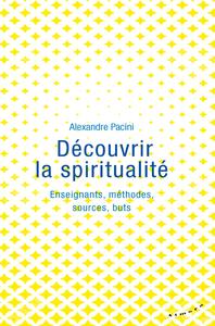 DECOUVRIR LA SPIRITUALITE - ENSEIGNANTS, METHODES, SOURCES, BUTS