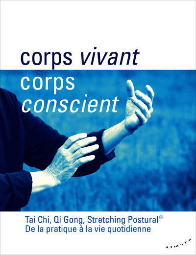 CORPS VIVANT  CORPS CONSCIENT  TAI CHI  QI GONG  TRAVAIL ENERGET