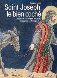 SAINT JOSEPH, LE BIEN CACHE - CE QUE L'ON SAIT DU PERE DE JESUS, CE QUE L'ON PEUT IMAGINER...