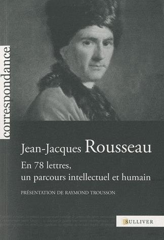 JEAN-JACQUES ROUSSEAU EN 78 LETTRES, UN PARCOURS INTELLECTUEL ET HUMAIN