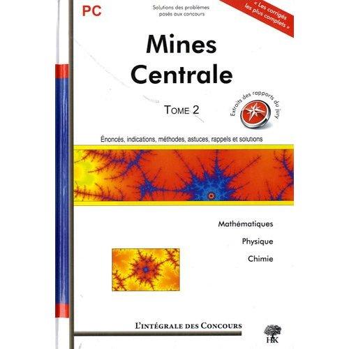 INTEGRALES MINES + CENTRALE PC T2 MATHEMATIQUES PHYSIQUE CHIMIE
