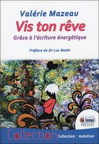 VIS TON REVE - GRACE A L'ECRITURE ENERGETIQUE