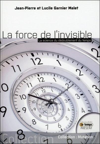 LA FORCE DE L'INVISIBLE - LA SCIENCE DU DEDOUBLEMENT DU TEMPS