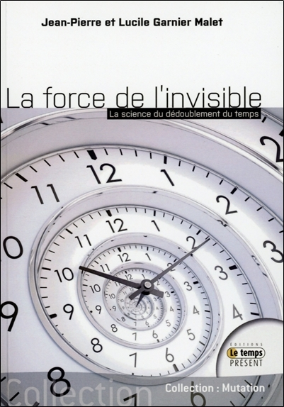 LA FORCE DE L'INVISIBLE - LA SCIENCE DU DEDOUBLEMENT DU TEMPS