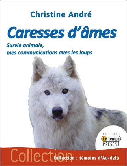 CARESSES D'AMES - SURVIE ANIMALE, MES COMMUNICATIONS AVEC LES LOUPS