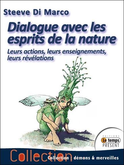 DIALOGUE AVEC LES ESPRITS DE LA NATURE - LEURS HABITATS, LEURS ACTIONS, LEURS ENSEIGNEMENTS ET LEURS