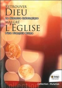 RETROUVER DIEU MALGRE L'EGLISE - LE DESASTRE THEOLOGIQUE