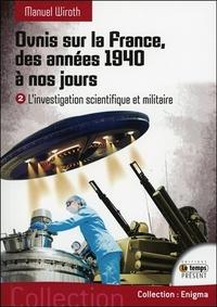 OVNIS SUR LA FRANCE, DES ANNEES 1940 A NOS JOURS - L'INVESTIGATION SCIENTIFIQUE ET MILITAIRE T2
