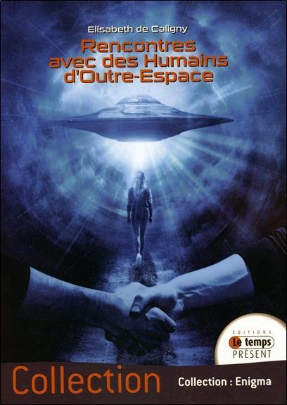 RENCONTRES AVEC DES HUMAINS D'OUTRE-ESPACE
