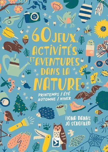 60 JEUX ACTIVITES ET AVENTURES DANS LA NATURE