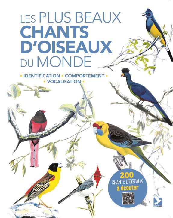 LES PLUS BEAUX CHANTS D'OISEAUX DU MONDE - IDENTIFICATION, COMPORTEMENT, VOCALISATION