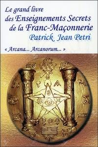 LE GRAND LIVRE DES ENSEIGNEMENTS SECRETS DE LA FRANC-MACONNERIE - ARCANA... ARCANORUM