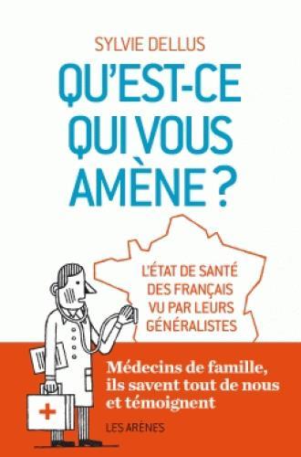 QU'EST-CE QUI VOUS AMENE? - L'ETAT DE SANTE DES FRANCAIS VUE PAR DES GENERALISTES