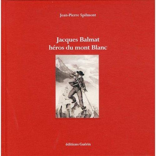 JACQUES BALMAT - HEROS DU MONT BLANC