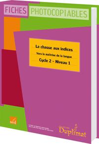 LA CHASSE AUX INDICES-VERS LA MAITRISE DE LA LANGUE- NIVEAU 1