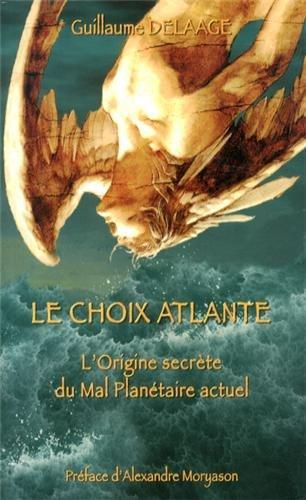 LE CHOIX ATLANTE OU ORIGINES SECRETES DU MAL PLANETAIRE ACTUEL