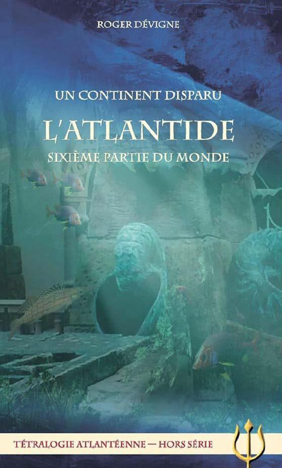 UN CONTINENT DISPARU: L'ATLANTIDE-SIXIEME PARTIE DU MONDE