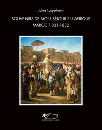 SOUVENIRS DE MON SEJOUR EN AFRIQUE MAROC 1831-1832