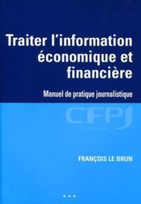 TRAITER L'INFORMATION ECONOMIQUE ET FINANCIERE - MANUEL DE PRATIQUE JOURNALISTIQUE.