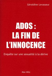 ADOS : LA FIN DE L'INNONCENCE - ENQUETE SUR UNE SEXUALITE A LA DERIVE
