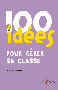 100 IDEES POUR GERER SA CLASSE