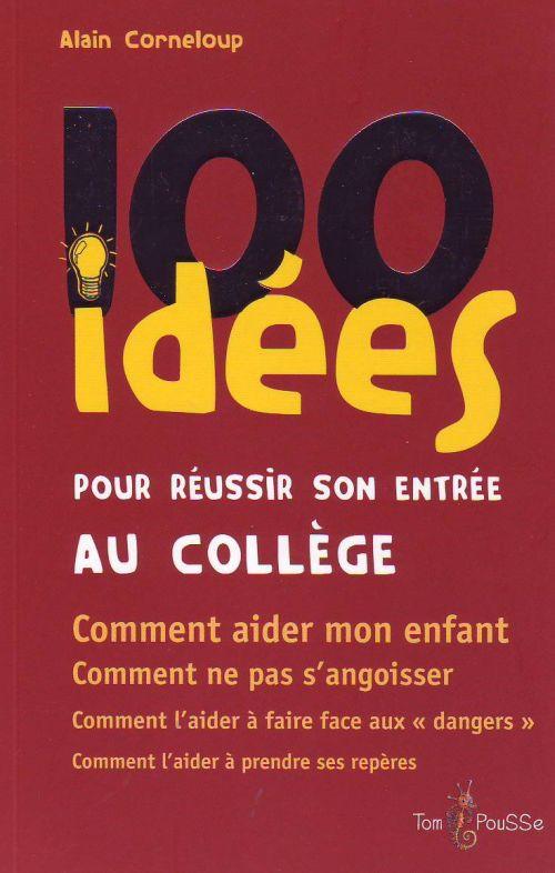 100 IDEES POUR REUSSIR SON ENTREE AU COLLEGE