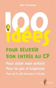 100 IDEES POUR REUSSIR SON ENTREE AU C.P.