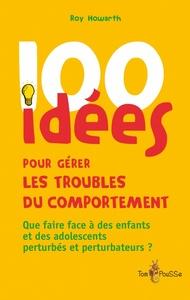 100 IDEES POUR GERER LES TROUBLES DU COMPORTEMENT